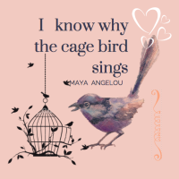 Written Wisdom Wednesday- I know why the caged bird sings