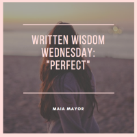 "Written Wisdom Wednesday - Maia Mayor - ""Perfect"""